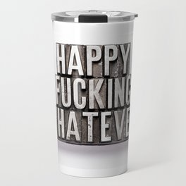 Happy Fucking Whatever. Travel Mug