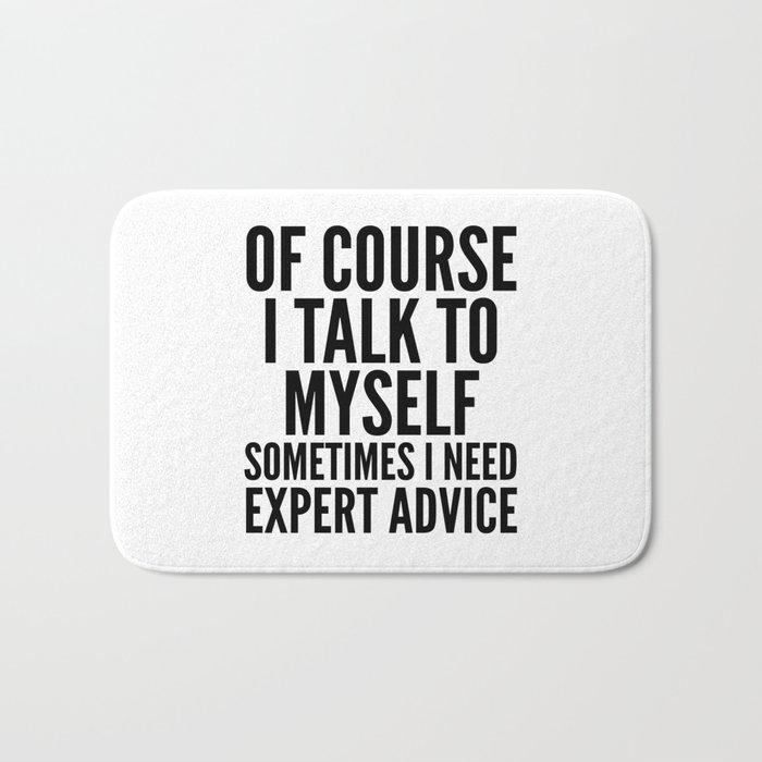 Of Course I Talk To Myself Sometimes I Need Expert Advice Bath Mat