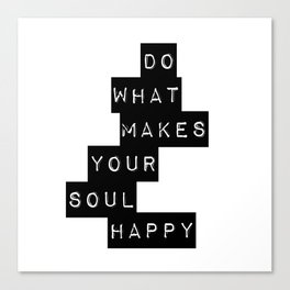 Do What Makes your soul Happy Quote Canvas Print