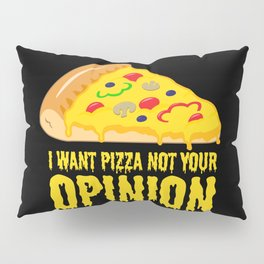 I want Pizza not your opinion Pillow Sham