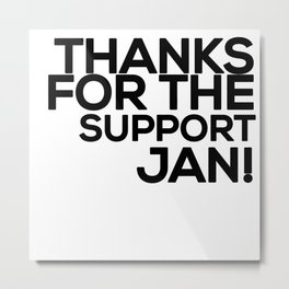 Thanks for the support Jan! (B) Metal Print