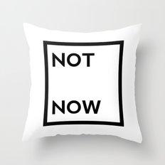 not now Throw Pillow
