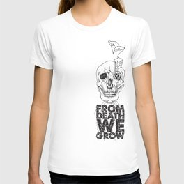 From Death We Grow... T-shirt