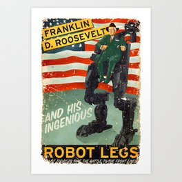 Franklin D. Roosevelt and his Amazing Robot Legs.... Art Print