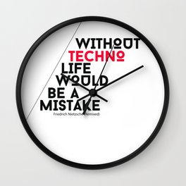 Without Techno Life Would be a Mistake Wall Clock