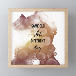 Same old shit, different day - Movie quote collection Framed Mini Art Print