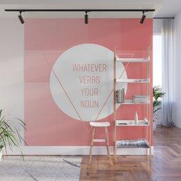 WHATEVER VERBS YOUR NOUN Wall Mural