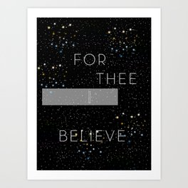 FOR THEE I BELIEVE Art Print