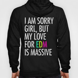 I Am Sorry Girl, But My Love For EDM Is Massive Hoody