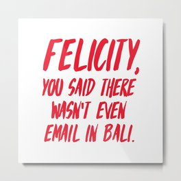 Felicity, you said there wasn't even email in Bali Metal Print