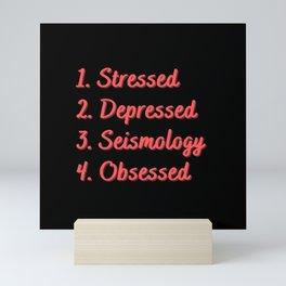 Stressed. Depressed. Seismology. Obsessed. Mini Art Print