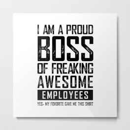 I AM A PROUD BOSS OF FREAKING AWESOME EMPLOYEES FUNNY Metal Print