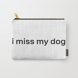 i miss my dog. Carry-All Pouch