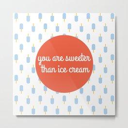 Sweeter than ice cream take 2 Metal Print