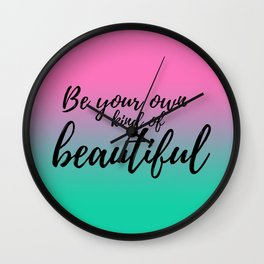 Be Your Own Kind Of Beautiful Wall Clock