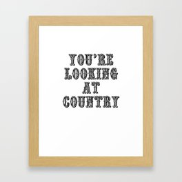 YOU'RE LOOKING AT COUNTRY Framed Art Print