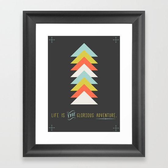 Life is the glorious adventure Framed Art Print