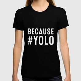 Because #Yodo You Only Die Once Funny Hashtag YOLO T-shirt