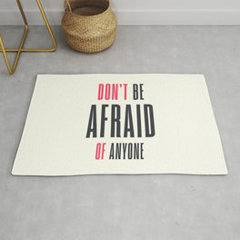 Don't be afraid of anyone, overcome fear,  get over it!, win your fears Rug