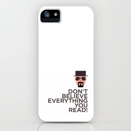 DON'T BELIEVE EVERYTHING YOU READ iPhone Case