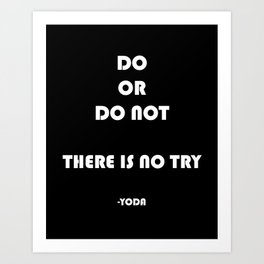 do or do not there is no try Yoda Art Print
