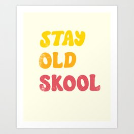 Stay Old Skool Art Print