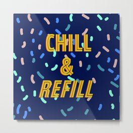 Chill & Refill Metal Print