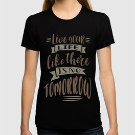 Live Your Life Like There is No Tomorrow T-shirt