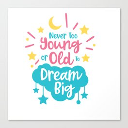 Motivational never too young or shirt tshirt tees Canvas Print