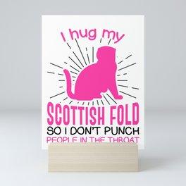 I hug my Scottish Fold So I Don't Punch People In The Throat Mini Art Print