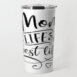 Mom Life Is The Best Life T-Shirt T-Shirt Travel Mug