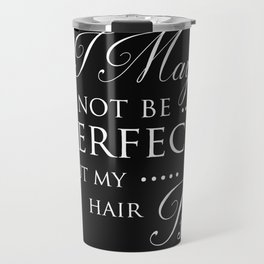 I May Not Be Perfect But My Hair Is - Hairdresser Decor Travel Mug