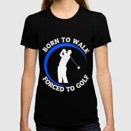 Born To Walk Forced To Golf T-shirt