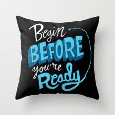 Begin Before You're Ready Throw Pillow