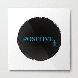 Positive. Metal Print