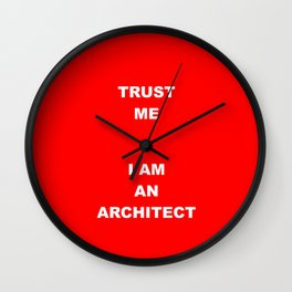 TRUST ME I AM AN ARCHITECT red Wall Clock