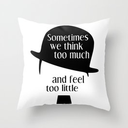 """Chaplin quote """"Sometimes we think too much and feel too little"""" Throw Pillow"""