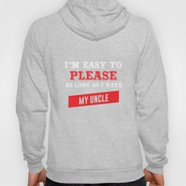 I'm Easy to Please as Long as I Have My Uncle T-shirt Hoody