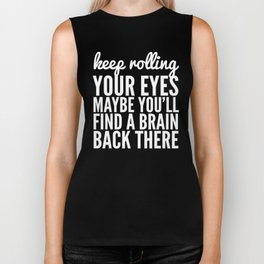 Keep Rolling Your Eyes Maybe You'll Find a Brain (Black & White) Biker Tank