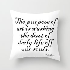 The purpose of art is washing the dust of daily life off our souls. – Pablo Picasso Throw Pillow