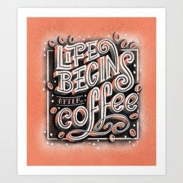 Life begins after coffee  Art Print