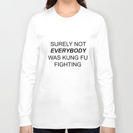 surely not everybody was kung fu fighting grandpa t-shirts Long Sleeve T-shirt