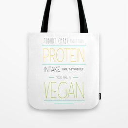 Nobody Cares About Your Protein Intake Until They Find Out You Are A Vegan Tote Bag