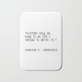 History will be kind to me for I intend to write it. Winston S. Churchill Bath Mat