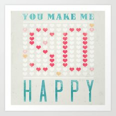 YOU MAKE ME SO HAPPY Art Print