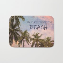 Life is better at the Beach Bath Mat