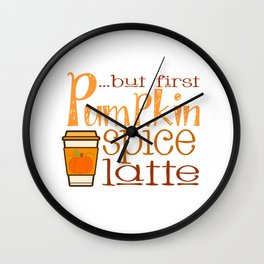 But First Pumpkin Spice Latte with Cup Wall Clock