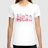 aloha T-shirts featuring Aloha by Sharon Mau