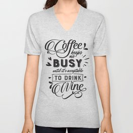Coffee keeps me busy until its acceptable to drink wine - Funny hand drawn quotes illustration. Funny humor. Life sayings. Unisex V-Neck