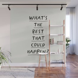 What's The Best That Could Happen Wall Mural